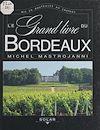 Télécharger le livre :  Le grand livre du Bordeaux