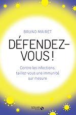 Download this eBook Défendez-vous ! Contre les infections, taillez-vous une immunité sur mesure