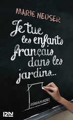 Téléchargez le livre :  Je tue les enfants français dans les jardins