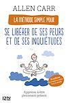 Télécharger le livre :  La Méthode simple pour se libérer de ses peurs et de ses inquiétudes - Apprenez à être pleinement présent