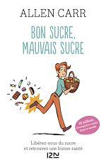 Téléchargez le livre :  Bon sucre, mauvais sucre. Libérez-vous du sucre et triomphez de vos addictions