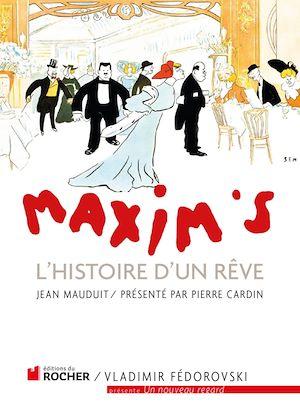 Maxim's, L'HISTOIRE D'UN RÊVE