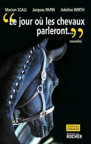 Téléchargez le livre :  Le jour où les chevaux parleront