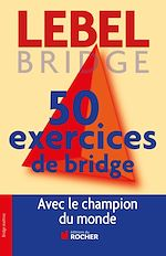 Download this eBook 50 exercices de Bridge avec le champion du monde