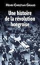 Télécharger le livre : Une histoire de la révolution hongroise