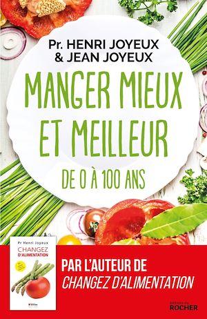 Manger mieux et meilleur de 0 à 100 ans | JOYEUX, Pr Henri. Auteur