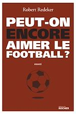 Download this eBook Peut-on encore aimer le football ?