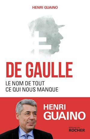 Téléchargez le livre :  De Gaulle, le nom de tout ce qui nous manque