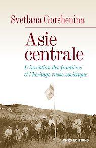 Téléchargez le livre :  Asie centrale. L'invention des frontières et l'héritage russo-soviétique