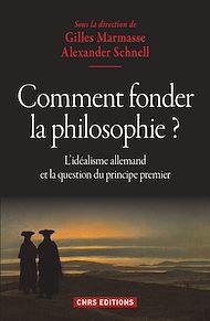 Téléchargez le livre :  Comment fonder la philosophie ? L'idéalisme allemand et la question du principe premier