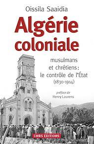 Téléchargez le livre :  Algérie coloniale. Quand chrétiens et musulmans cohabitent
