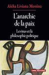 L'anarchie de la paix - Levinas et la philosophie politique