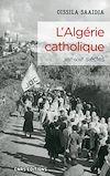 Télécharger le livre :  L'Algérie catholique XIXe - XXIe siècles