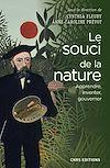 Télécharger le livre :  Le Souci de la nature. Apprendre, inventer, gouverner