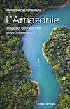 Télécharger le livre :  L'Amazonie. Histoire, géographie, environnement
