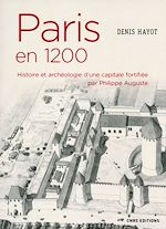Download this eBook Paris en 1200. Histoire et archeologie d'une capitale fortifiée par Philippe Auguste
