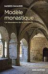 Télécharger le livre :  Modèle monastique - Un laboratoire de la modernité