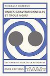 Télécharger le livre :  Ondes gravitationnelles et trous noirs