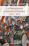 Télécharger le livre :  La République a besoin d'histoire 2010-2019