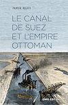 Télécharger le livre :  Le Canal de Suez et l'Empire ottoman