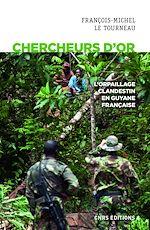 Téléchargez le livre :  Chercheurs d'or. L'orpaillage clandestin en Guyane française