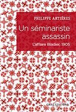 Téléchargez le livre :  Un séminariste assassin. L'affaire Bladier, 1905