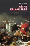 César et la guerre. Etudes d'histoire militaire