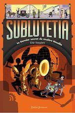 Téléchargez le livre :  Sublutetia - Le dernier secret de maître Houdin (T2)