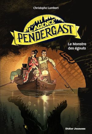 L'Agence Pendergast - tome 2, Le Monstre des égouts | Lambert, Christophe. Auteur