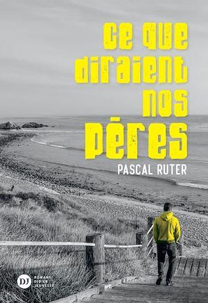 Ce que diraient nos pères | Ruter, Pascal. Auteur