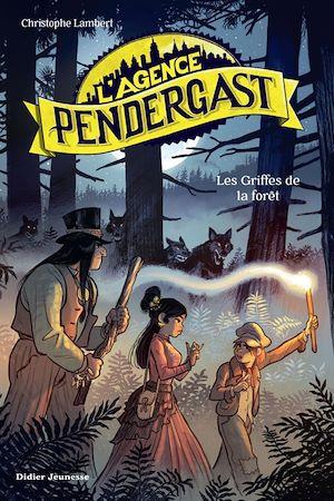 L'Agence Pendergast - Les Griffes de la forêt | Lambert, Christophe. Auteur