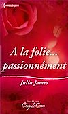 A LA FOLIE PASSIONNEMENT