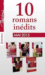 10 romans Passions inédits + 1 gratuit (nº534 à 538 - mai 2015)