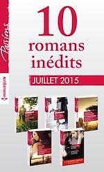 Télécharger cet ebook : 10 romans inédits Passions + 1 gratuit (nº 544 à 548 - juillet 2015)