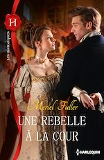 Téléchargez le livre :  Une rebelle à la cour