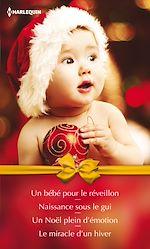 Télécharger le livre : Un bébé pour le réveillon - Naissance sous le gui - Un Noël plein d'émotion - Le miracle d'un hiver