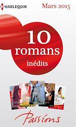 10 romans Passions inédits + 1 gratuit (nº524 à 528 - mars 2015)