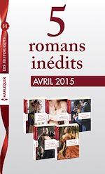 5 romans inédits collection Les Historiques (nº663 à 667 - avril 2015)