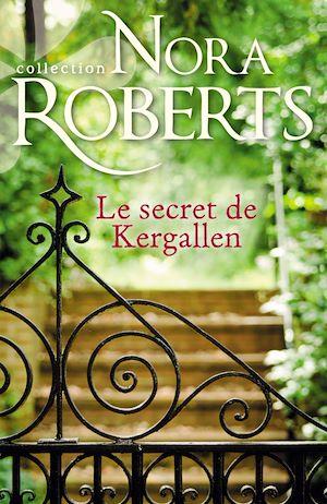 Le secret de Kergallen | Roberts, Nora. Auteur