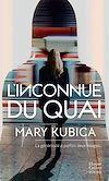 L'inconnue du quai | Kubica, Mary