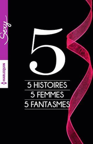 Téléchargez le livre :  5 histoires - 5 femmes - 5 fantasmes
