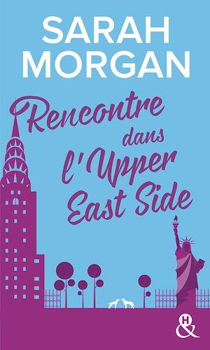 Rencontre dans l'Upper East Side   Morgan, Sarah. Auteur