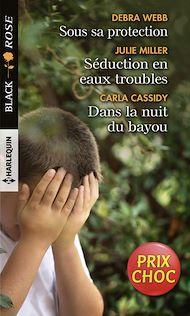 Téléchargez le livre :  Sous sa protection - Séduction en eaux troubles - Dans la nuit du bayou