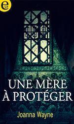 Download this eBook Une mère à protéger