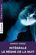 """Téléchargez le livre :  Intégrale de la série """"Le règne de la nuit"""""""