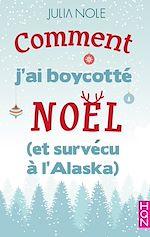 Téléchargez le livre :  Comment j'ai boycotté Noël (et survécu à l'Alaska)