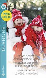 Download this eBook Un cadeau pour Emma - Le patient de Noël - Le médecin rebelle