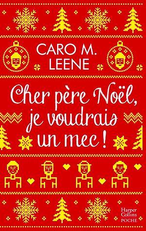Cher père Noël, je voudrais un mec ! | Leene, Caro M.. Auteur