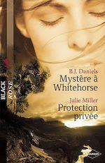 Télécharger le livre :  Mystère à Whitehorse - Protection privée (Harlequin Black Rose)
