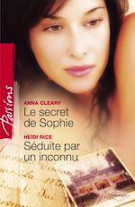 Télécharger le livre : Le secret de Sophie - Séduite par un inconnu (Harlequin Passions)